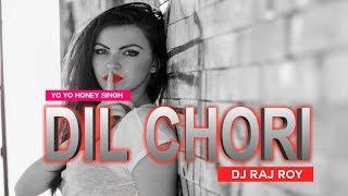 Dil Chori   Yo Yo Honey Singh   Dj Raj Roy Remix  Mp4