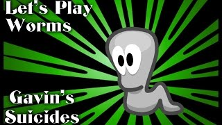 Let's Play Worms   Gavin's Suicides