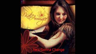 He's Gonna Change (Katie Armiger)