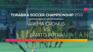 Highlight Arema Cronus VS Barito Putera  Torabika Soccer Championship 2016