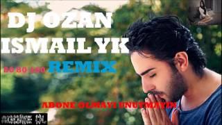 DJ Ozan ` İSMAİL YK 80 80 160 REMİX LİNE