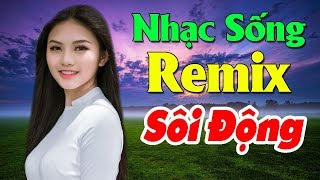 nhac-song-remix-2019-moi-det-lk-nhac-song-thon-que-bolero-remix-nhac-song-disco-hay-nhat-2019