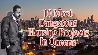 10 Most Notorious Housing Projects In Queens (New York)