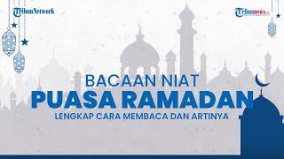 Niat Puasa Ramadan Lengkap dengan Arti, Penjelasan, dan Cara Membacanya