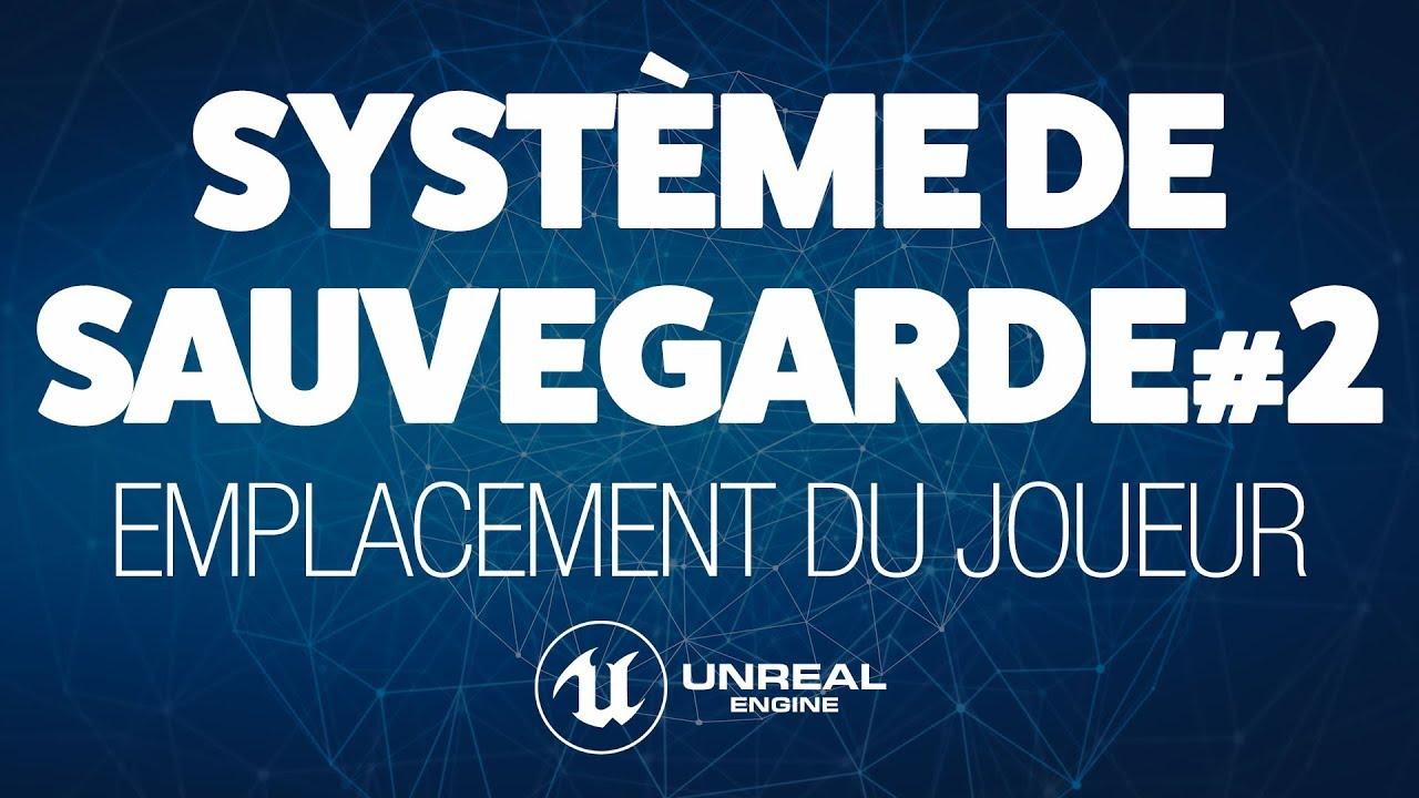 SAUVEGARDER L'EMPLACEMENT D'UN ACTOR - TUTO UNREAL ENGINE 4 FR