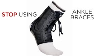 Do NOT Wear Ankle Braces! Here's why...