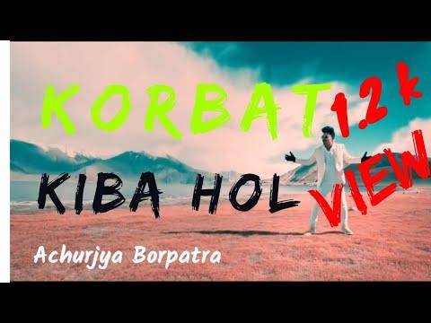 Download Korbat Kiba  Hol || New Assamese Song//by Achurjya Borpatra || 2019-PBC Remix /Torali HD Mp4 3GP Video and MP3