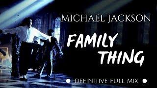 Michael Jackson   Family Thing (Definitive Full Mix)