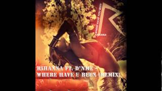 Rihanna Ft. D'NME -- Where Have U Been (Remix)