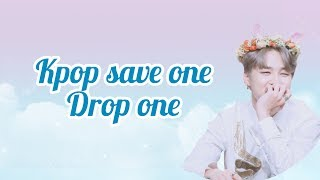 Kpop Save One Drop One (Boygroup Ver.)