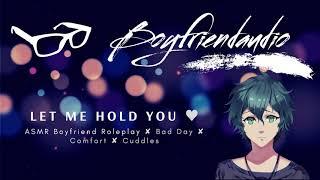 Let Me Hold You [Boyfriend Roleplay][Bad Day Comfort] ASMR