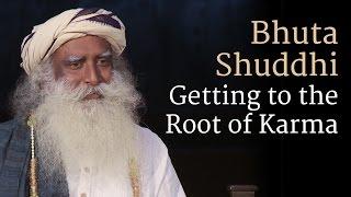 Sadhguru on Bhuta Shuddhi – Getting to the Root of Karma