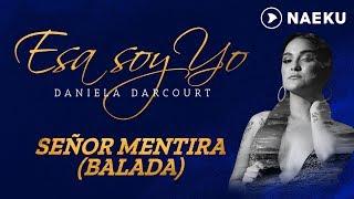 Señor Mentira (Versión Balada) - Daniela Darcourt | Audio Oficial