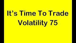 The Right Time To Trade Volatility 75 - Binary.com