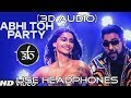 3D Audio | Abhi Toh Party Shuru Hui Hai | Badshah | Khoobsurat | Virtual 3D Audio | HQ