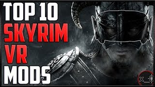 TOP 10 SKYRIM VR MODS + TWEAKS | How to Install (+ comparisons) - [Rift, Vive, WMR Best Mods 2019]