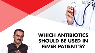 Dr Jitender Kumar Mokta - Which antibiotics should be used in fever patients?