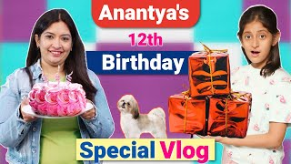 Anantya's 12 Birthday Special Vlog   A Day In My Life   CookWithNisha
