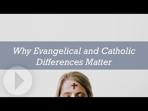 Why Evangelical and Catholic Differences Matter