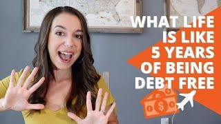 What Life Is Like After 5 Years Of No Debt Payments