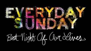 Best Night Of Our Lives- Everyday Sunday (With Lyrics)