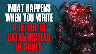 """""""What Happens When You Write A Letter To S*tan Instead Of Santa"""" Creepypasta"""