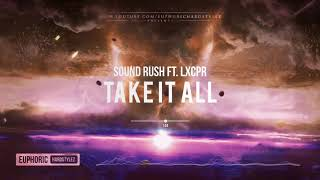 Sound Rush ft. LXCPR - Take It All [HQ Edit]