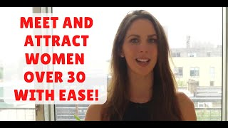 How to meet and attract women over 30 with ease