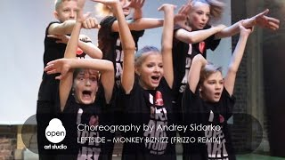 Leftside – Monkey Biznizz (Frizzo Remix) Choreography by Andrey Sidorko - Open Art Studio