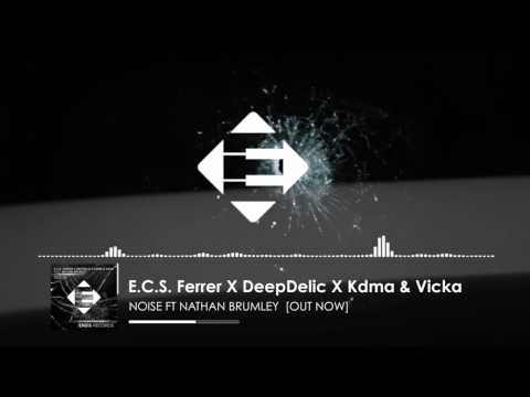 E.C.S. Ferrer X DeepDelic X Kdma & Vicka feat. Nathan Brumley - Noise (Original Mix)