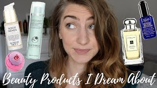 Beauty Products I Dream About
