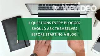 3 QUESTION EVERY BLOGGER SHOULD ASK THEMSELVES BEFORE STARTING A BLOG
