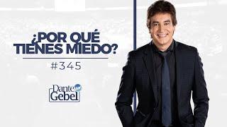 Dante Gebel #345 | ¿Por qué tienes miedo?