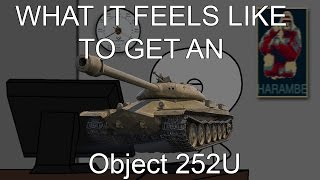 WoT || What it feels like to get an Object 252U