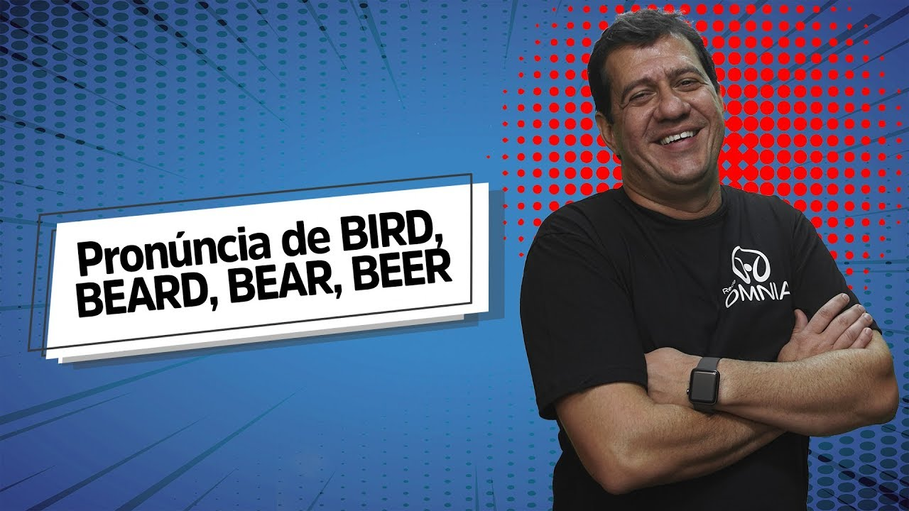 Pronúncia de BIRD, BEARD, BEAR, BEER