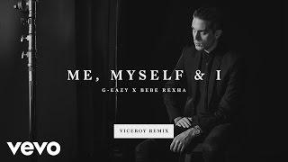 G-Eazy, Bebe Rexha - Me, Myself & I (Viceroy Remix) (Official Audio)