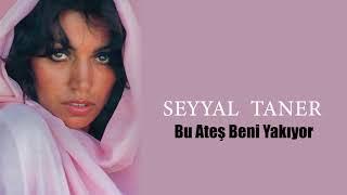 Seyyal Taner / Bu Ateş Beni Yakıyor