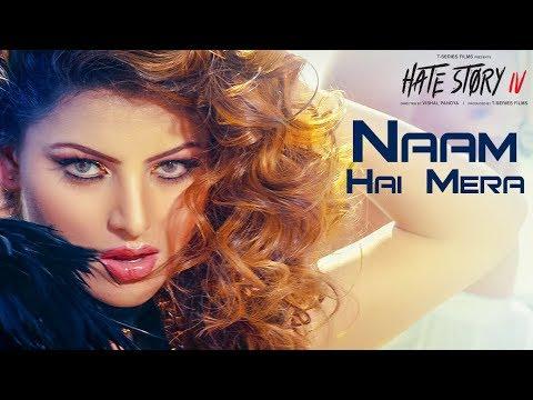 Download Naam Hai Mera Video | Hate Story IV | Urvashi Rautela | Neeti Mohan | Tanishk Bagchi HD Mp4 3GP Video and MP3