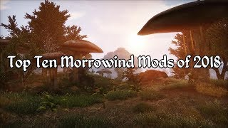 Top Ten Morrowind Mods of 2018
