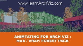 Animation Workflow for Arch Viz: 3ds Max / Vray / Forest Pack PRO