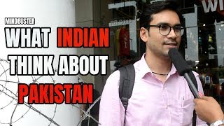 WHAT INDIAN THINK ABOUT PAKISTAN  | MINDBUSTER (DELHI, INDIA)