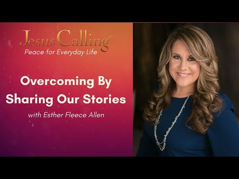 Overcoming By Sharing Our Stories with Esther Fleece Allen