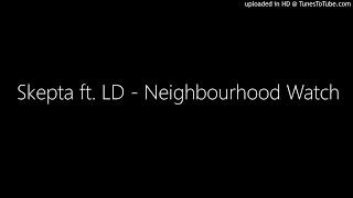 Skepta Ft. LD   Neighbourhood Watch