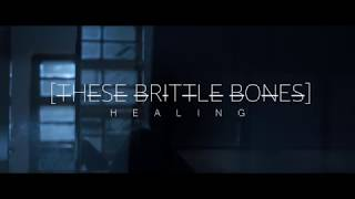 THESE BRITTLE BONES // Healing (Official Video)