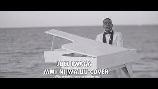 JOEL LWAGA   MIMI NI WAJUU COVER (Official Video)