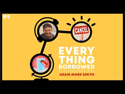 'Everything Borrowed' Podcast Ep. 9: A Conversation with Adam Mark Smith