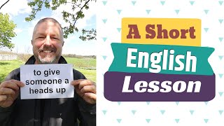 Learn the English Phrases TO GIVE SOMEONE A HEADS UP and TO FILL SOMEONE IN ON