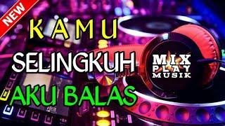 DJ TERBARU KAMU SELINGKUH AKU BALAS    REMIX BASS MANTUL