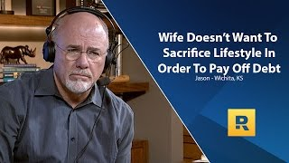 My Wife Doesn't Want To Sacrifice Life Style In Order To Pay Off Debt