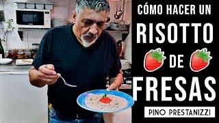 ¿Cómo hacer un RISOTTO ALLE FRAGOLE  (RISOTTO DE FRESAS) en casa?   Pino Prestanizzi